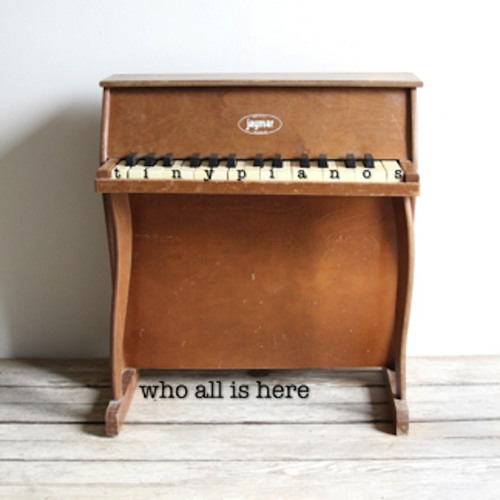 Tiny Pianos - Who All Is Here - New York Lightning
