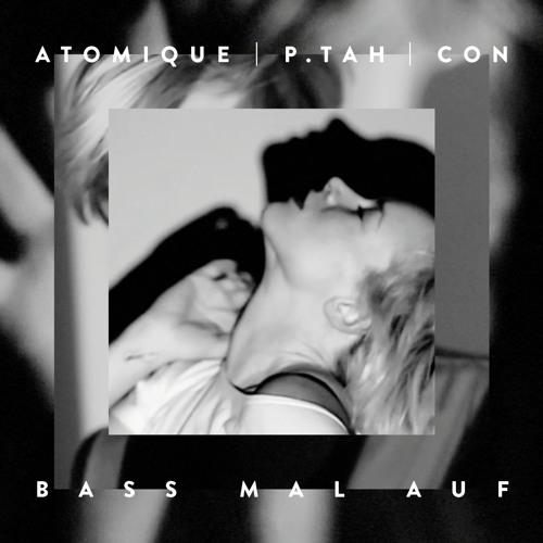 ATOMIQUE | P.TAH | CON - Bass Mal Auf EP - Snippet