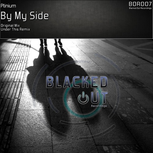 Ptinium - By My Side (Under This Remix) [Blacked Out]