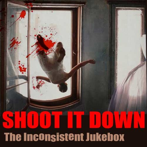 SHOOT IT DOWN - The Inconsistent Jukebox  (One minute long) FREE DOWNLOAD