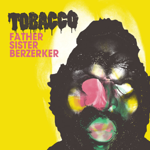 TOBACCO - Father Sister Berzerker