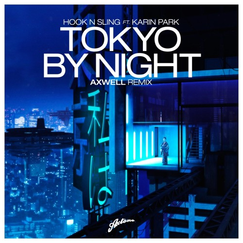 Hook N Sling Ft Karin Park -  Tokyo By Night (Axwell Remix)