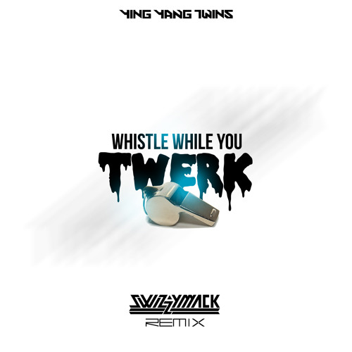 Ying Yang Twins - Whistle While U Twerk (Swizzymack Remix) + [DL LINK IN BIO]