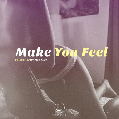 Make You Feel - Galimatias ( sn4tch Flip ) / Download Available