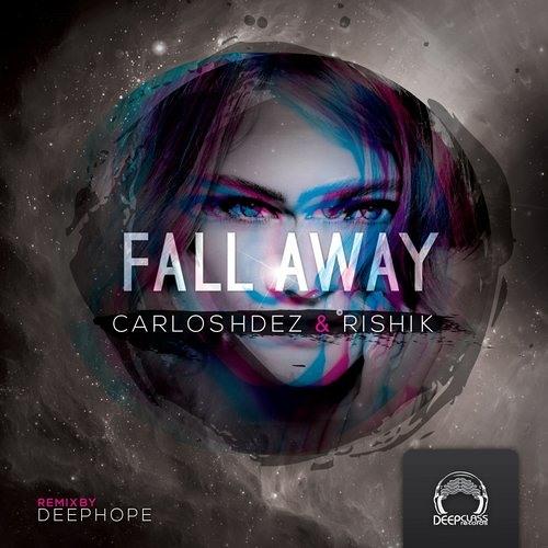 Carloz Hdez, Rishi K. - Fall Away EP [DeepClass Records]