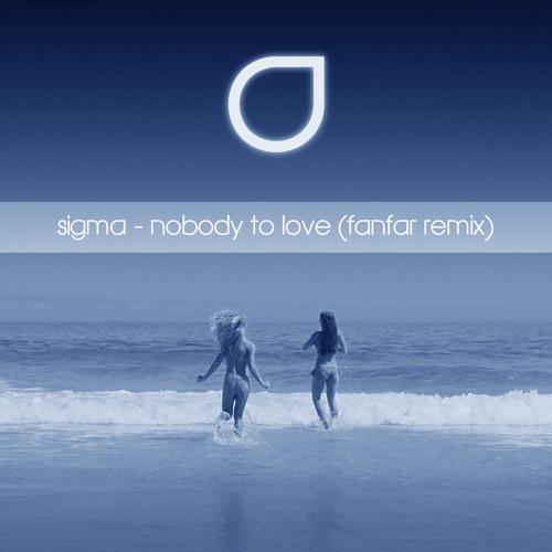Sigma - Nobody To Love (Fanfar Remix)