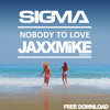 Sigma - Nobody To Love (JAXXMiKE Remix)