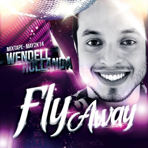Wendell Hollanda - Fly Away - Mix Tape - May 2014