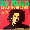 Bob Marley - Could You Be Love (M-T Bootleg Remix) PEACE & LOVE ^^