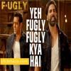 Yeh Fugly Fugly Kya Hai - Fugly - Yo Yo Honey Singh - 2014