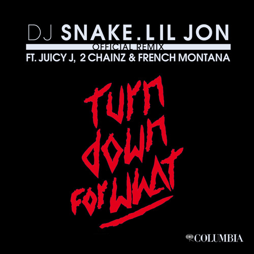 {Turn Down For What REMIX Dirty} Lil Jon & DJ SNAKE FEAT JUICY J, 2CHAINZ & FRENCH MONTANNA