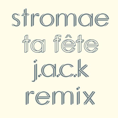 Stromae - Ta Fête (J.A.C.K Remix)