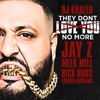 DJ Khaled – They Don't Love You No More Ft French Montana , Jay Z, Trizzy Barnes & Rick Ross