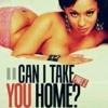 Can I take you Home