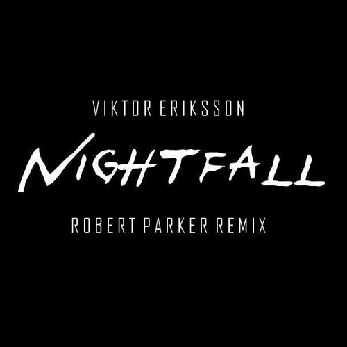 Viktor Eriksson - Nightfall (Robert Parker Remix)