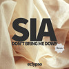 Sia - Don't Bring Me Down (Eclypso Remix)