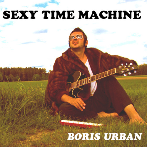 Boris Urban - Sexy Time Machine (Official)