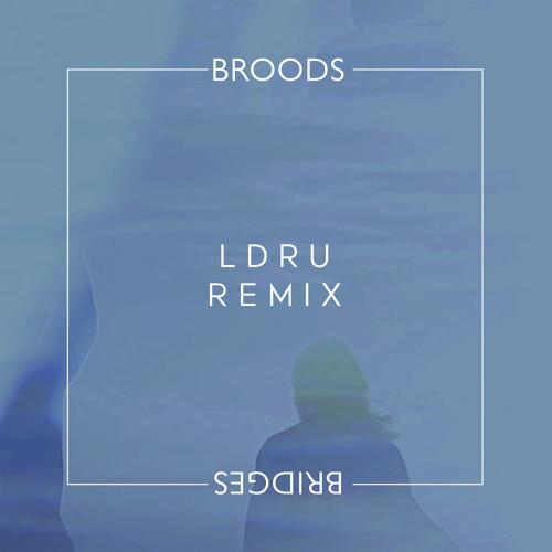 BROODS - Bridges (L D R U Remix)