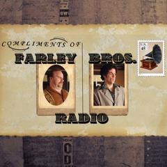 Farley Bros. Radio - 07/18/12