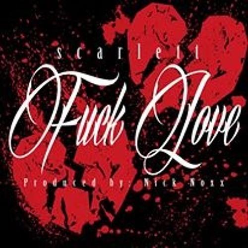 Scarlett- Fuck Love [Prod by Nick Noxx]