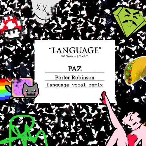Porter Robinson - Language (PAZ vocal remix)