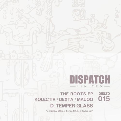 Kolectiv, Dexta & Mauoq - Temper Glass - Dispatch LTD 015 D [digital exclusive] - OUT NOW