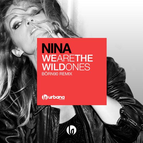 Nina - We Are The Wild Ones (Börn90 Remix)ScEdit