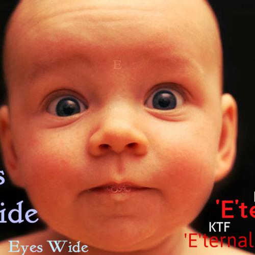 """""""Eyes Wide"""" by 'E'ternal"""