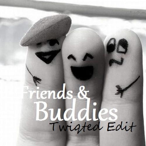 Friends & Buddies (Twiqted Edit)