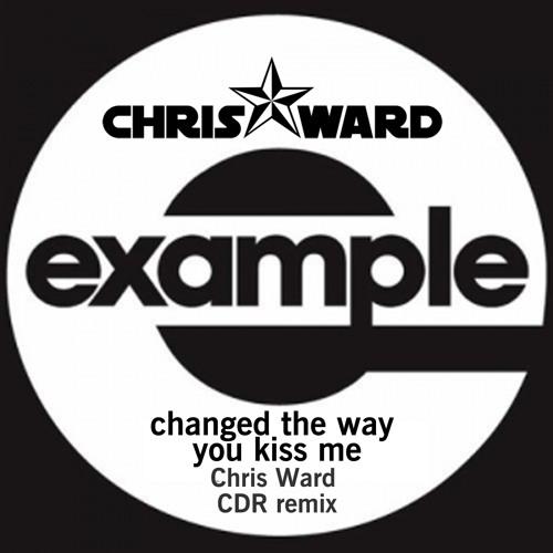 Changed The Way You Kiss Me (Chris Ward CDR Remix)
