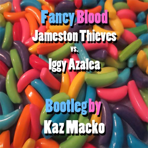 Fancy Blood (Kaz Macko Bootleg) Iggy Azalea Vs. Jameston Thieves
