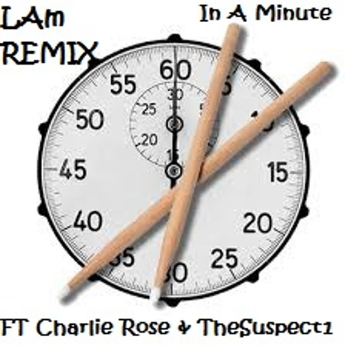 LAm  Ft Charlie Rose & TheSuspect1   In A Minute  REMIX