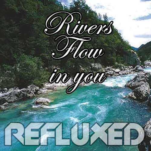 Refluxed - Rivers Flow In You (Bootleg) [Preview]