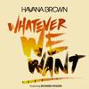 Havana Brown - Whatever We Want ft Richard Vission (Richard Vission Remix)