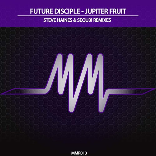 Future Disciple - Jupiter Fruit (Steve Haines Mix) [MMR013]