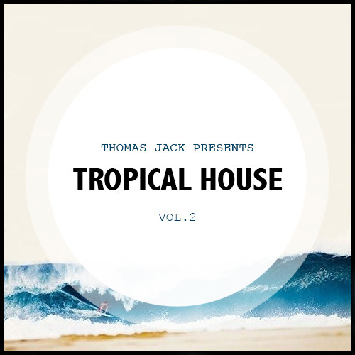 Thomas jack presents tropical house vol 2 by thomas jack for Jack house music
