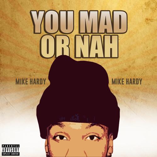 Mike Hardy - You Mad Or Nah (Prod. Mooxe)