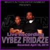 MIGHTY ACTION - VIBEZ FRIDAZE LIVE AUDIO APRIL 18, 2K14