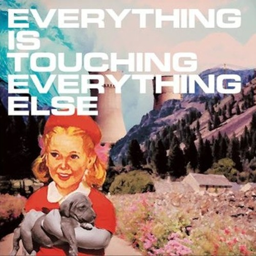 Everything Is Touching Everything Else - Full LP
