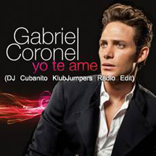Gabriel Coronel - Yo Te Ame (DJ Cubanito KlubJumpers Radio Edit)