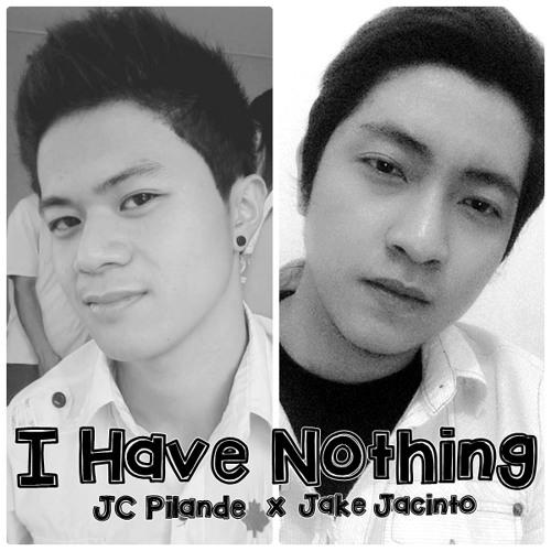 I Have Nothing(Cover)-Jake Jacinto & JC Pilande
