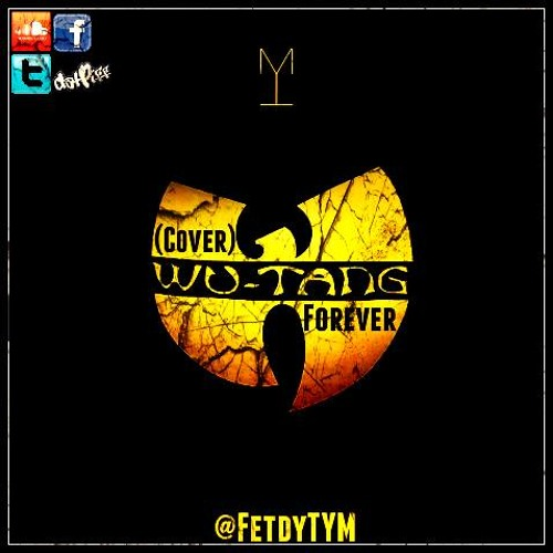Wu Tang Forrever - FetdyTYM
