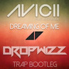 Dreaming of Me by Avicii feat. Audra Mae(Dropwizz Chilled Trap Refix)