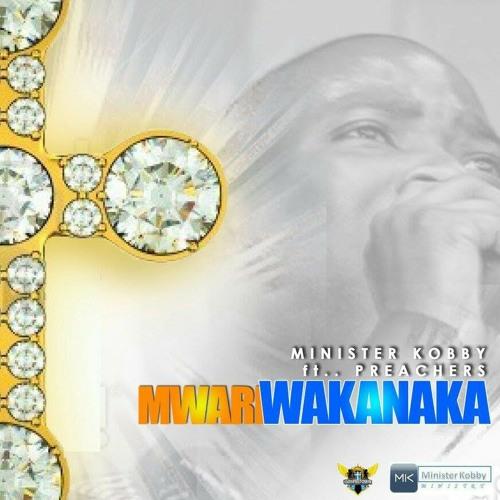 Minister Kobby [Mwari Wakanaka] Ft. Preachers [Prod. by DeCorus]
