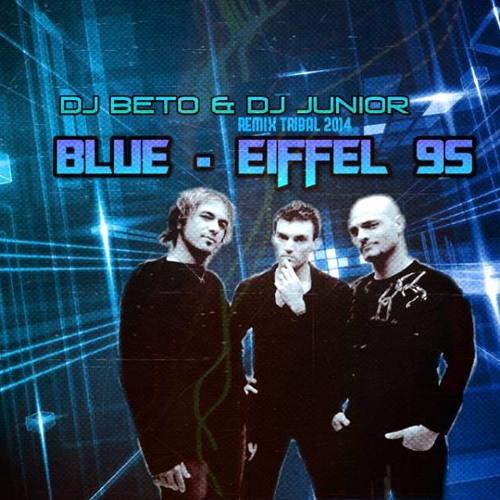 Blue-Eiffel 95 -Dj Beto FT Dj Junior Tecpan (TRIBAL  2014)REMIX