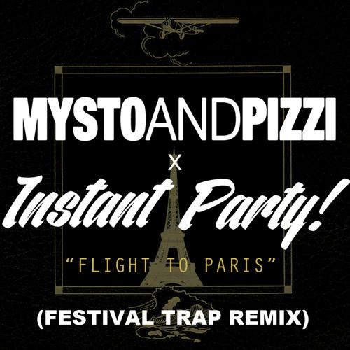 Flight To Paris (Mysto & Pizzi X Instant Party! Festival Trap Remix) 128bpm-140bpm