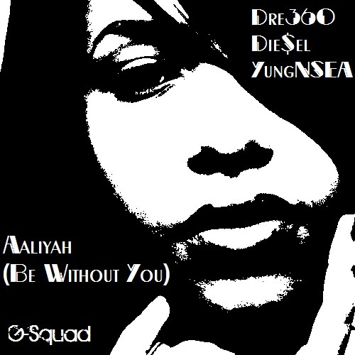 Aaliyah (Be Without You) featuring Die$el & YungNSEA