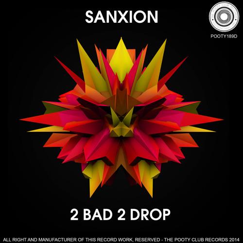 Sanxion - 2 Bad 2 Drop (Original Mix)