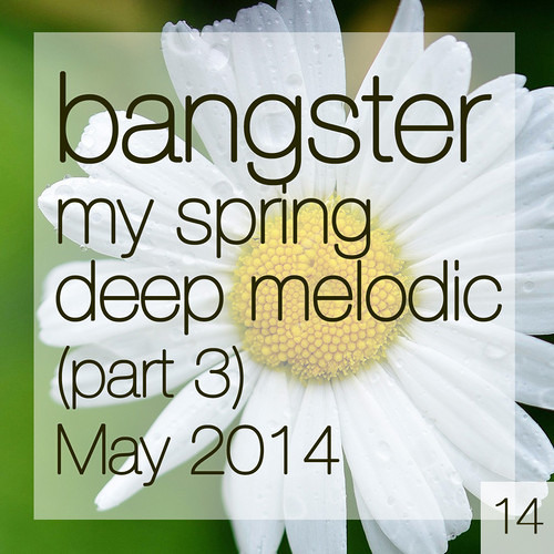 bangster - my spring deep melodic (part 3) (May 2014)