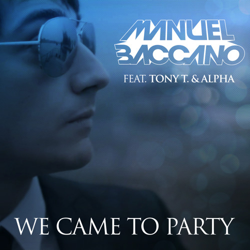 Manuel Baccano feat. Tony T. & Alpha - We Came To Party (DJ Sign Remix)